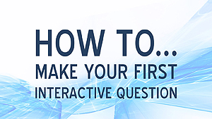 How to make your first interactive question